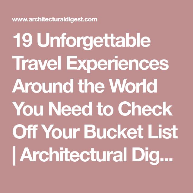 The 19 Most Unforgettable Bucket-List Travel Experiences   Travel experience. Bucket list. Travel list