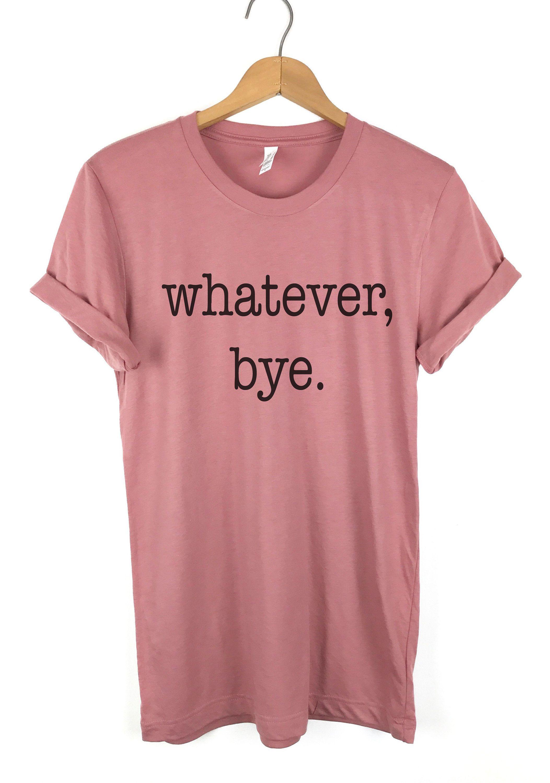 94cac813 Whatever Bye Shirt, Sassy Shirts, Whatever Shirt, TShirts for Women,  Graphic Tee, Ladies Unisex shirt, Funny T Shirt, Funny Mom Shirt by  PeachMarketplace on ...