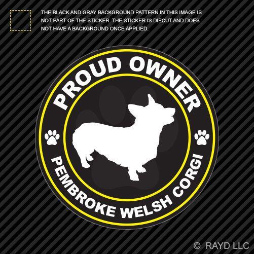 Proud Owner Pembroke Welsh Corgi Sticker Decal Adhesive Vinyl dog canine pet