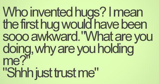 It's hard to imagine that anything could be more awkward than modern-day hugs -E