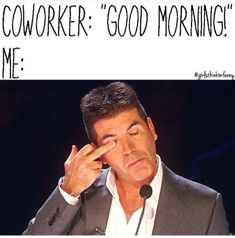Yeah Good Morning Work Humor Coworker Humor Workplace Memes