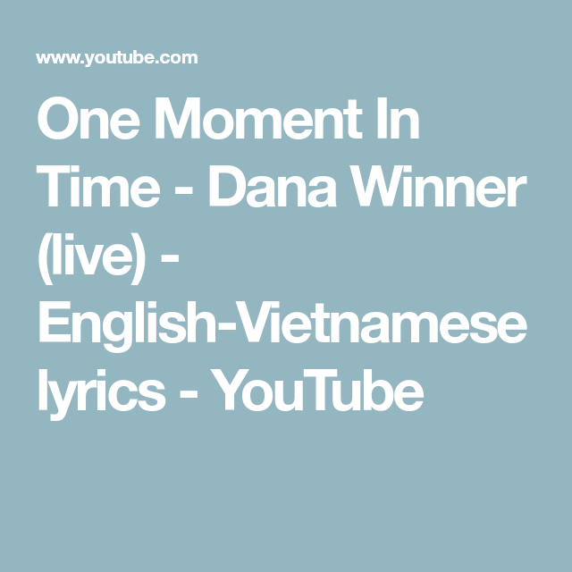 One Moment In Time Dana Winner Live English Vietnamese Lyrics Youtube English To Vietnamese Living English In This Moment
