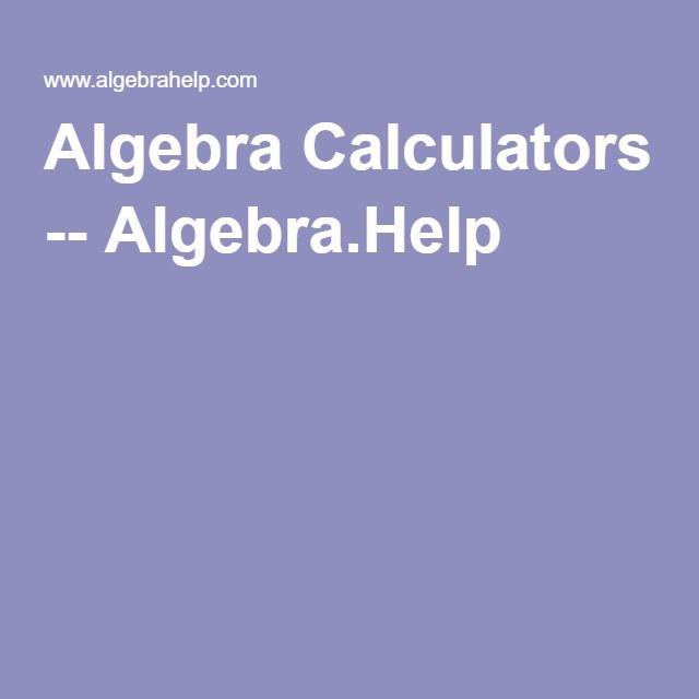 Algebra Calculators -- AlgebraHelp MATH Pinterest Algebra