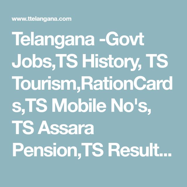 Telangana -Govt Jobs,TS History, TS Tourism,RationCards,TS Mobile No's, TS Assara Pension,TS Result,Railway jobs,bank jobs,village history