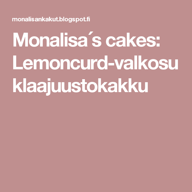 Monalisa´s cakes:     Lemoncurd-valkosuklaajuustokakku