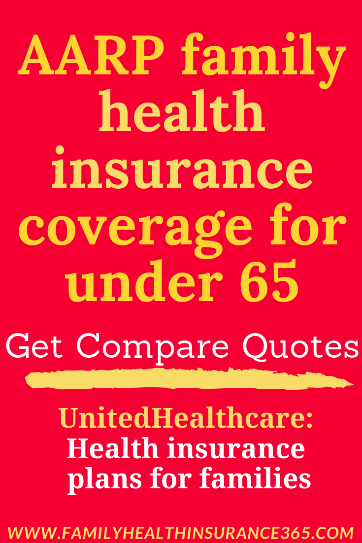 Aarp Family Health Insurance Coverage For Under 65 Get Compare