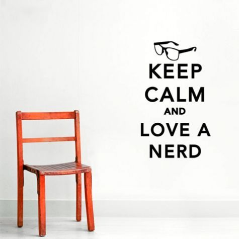 Keep Calm and Love a Nerd (That's right, love me)