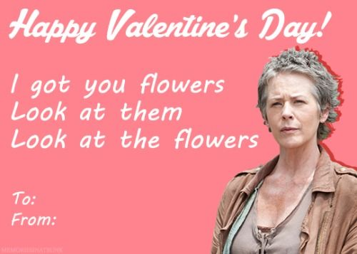 La la la, I don't understand this TWD reference, but this is totally something I would say, soo LOOK AT MY VALENTINE, I GOT YOU A VALENTINE, sorry I was gone and couldn't send you silly online stuffy on the actually silly nonsense holiday. <3