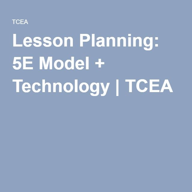 Lesson Planning 5e Model Technology Tcea 1 For The Classroom