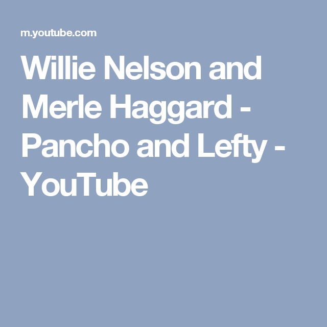 Willie Nelson and Merle Haggard - Pancho and Lefty - YouTube | Music ...
