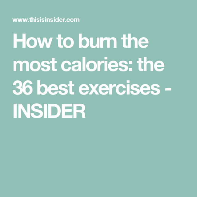 How to burn the most calories: the 36 best exercises - INSIDER