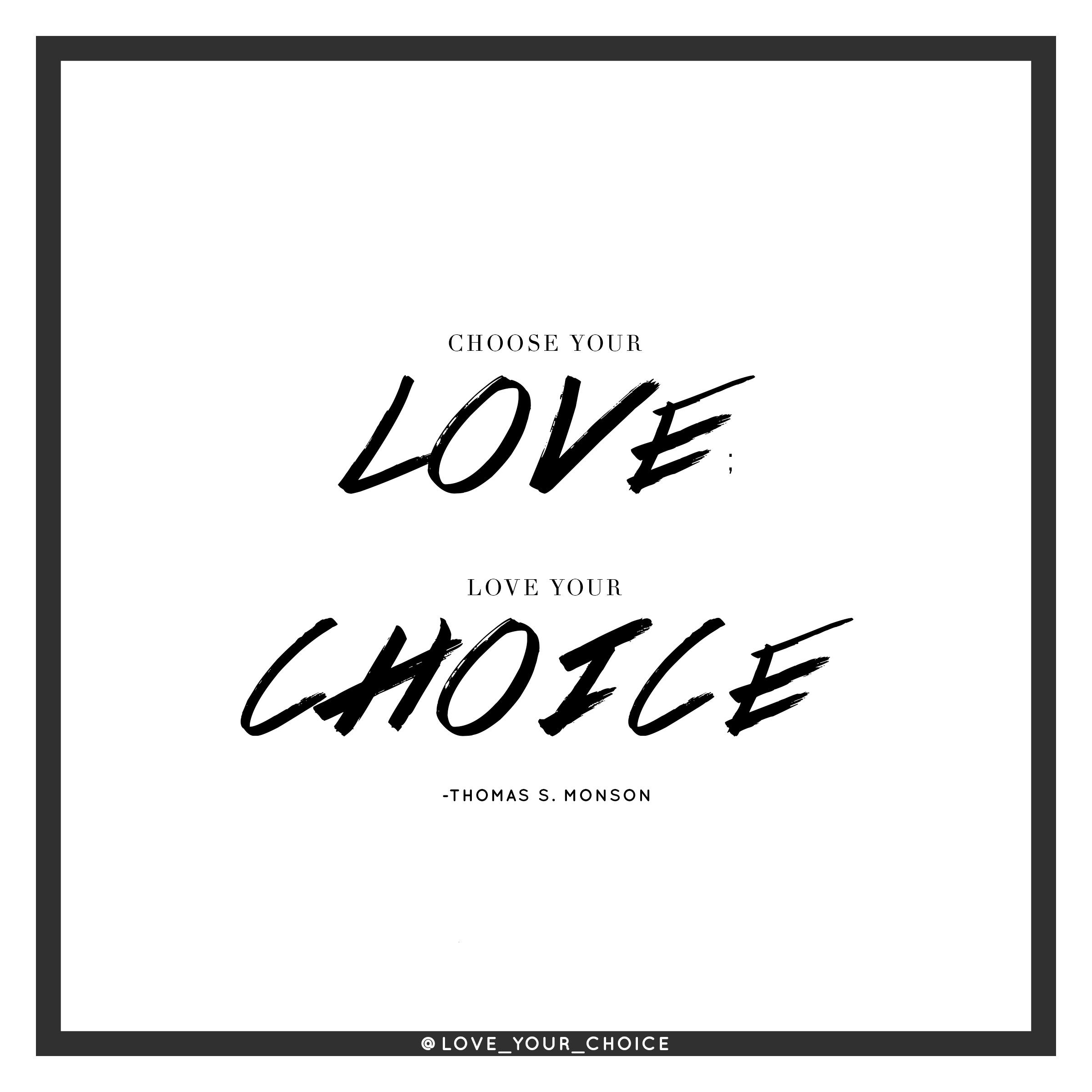 Choose Your Love Love Your Choice Thomas S Monson Quote About