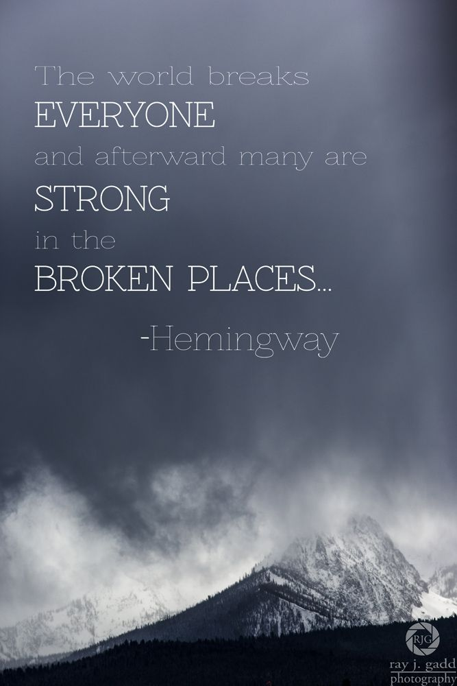 The World Breaks Everyone And Afterward Many Are Strong In The Broken Places Ernest Hemingway Life Quotes Tumblr Favorite Book Quotes Inspirational Words