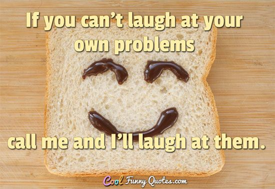 Funny Quote   Laugh at yourself, Funny quotes, Short funny ...