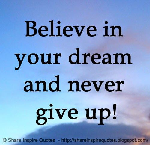 Never Give Up On Life Quotes Captivating Believe In Your Dream And Never Give Up Life Lifelessons