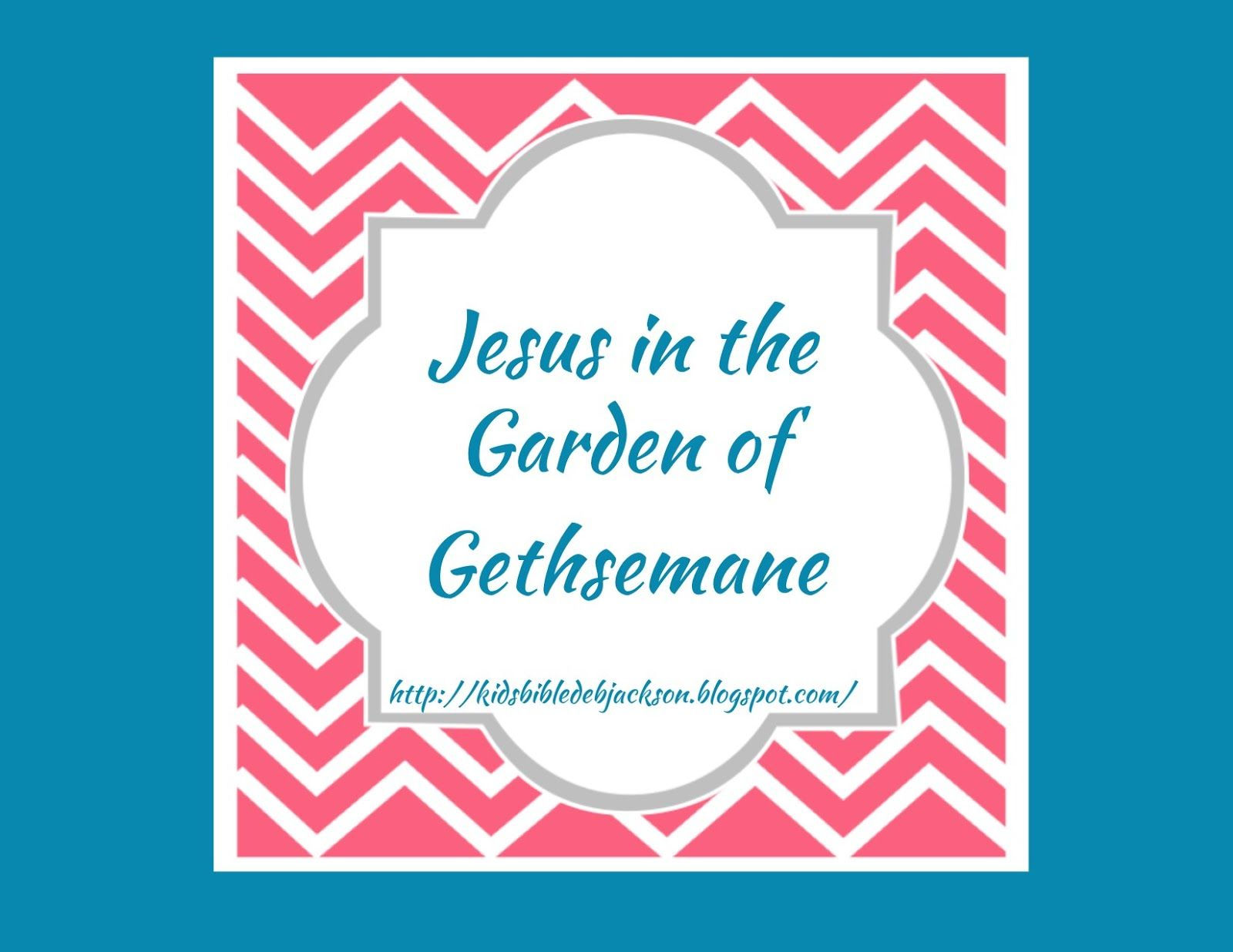 Jesus In The Garden Of Gethsemane Lesson Amp Printables