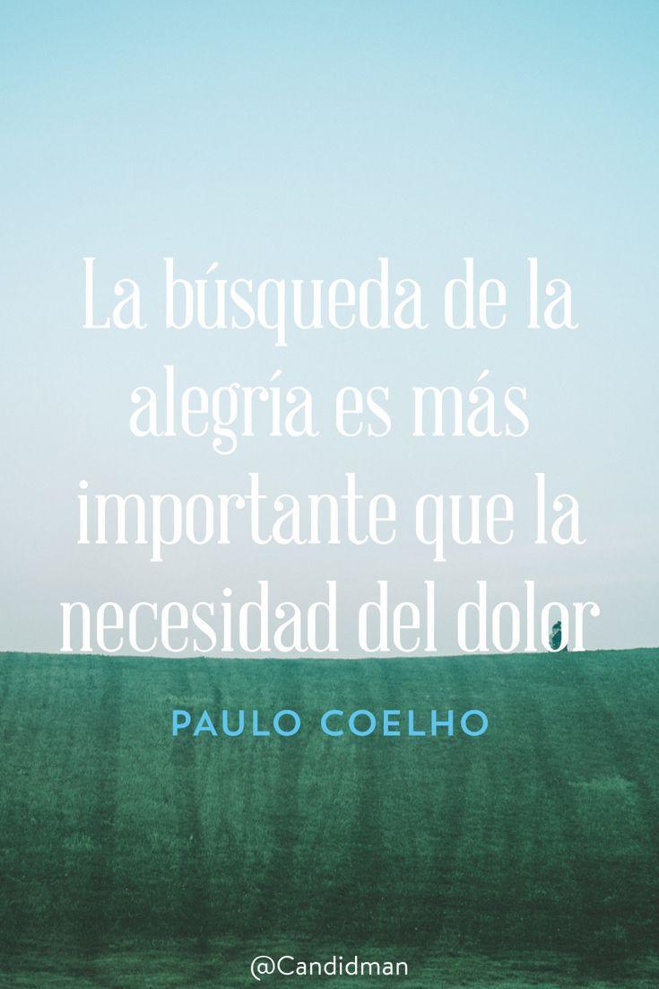 La bºsqueda de la alegra es más importante que la necesidad del dolor – Paulo Coelho Citas CitablesEl DolorFrases