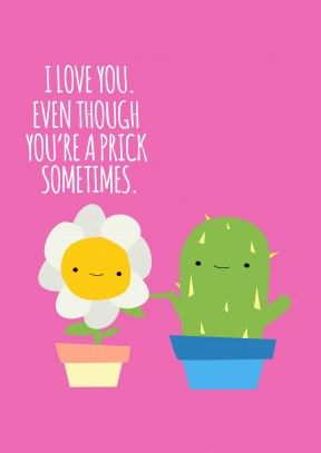 A Prickanniversary Card Love You Even Though Youre A Prick