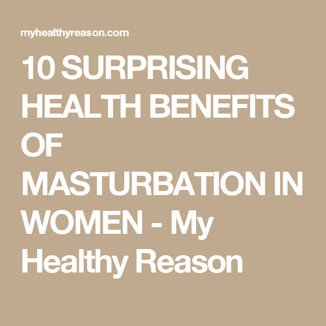 Surprising Health Benefits Of Masturbation In Women My Healthy Reason For Your Health