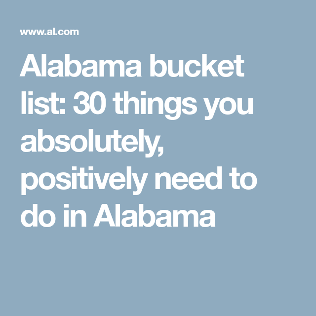 30 things you absolutely need to do in Alabama   Alabama
