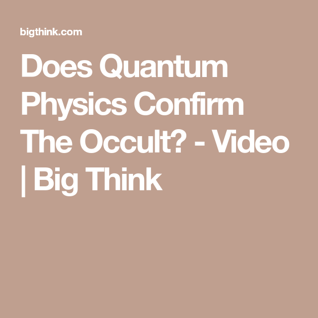 Does Quantum Physics Confirm The Occult? - Video   Big Think