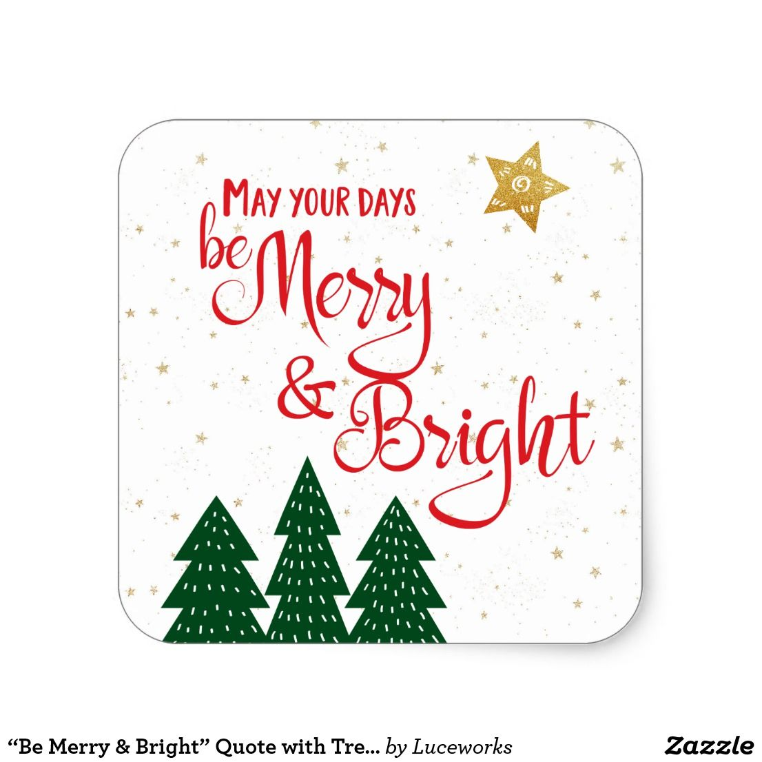 Be Merry Bright Quote With Trees Gold Stars Square Sticker Zazzle Com Bright Quotes Christmas Stickers Merry And Bright