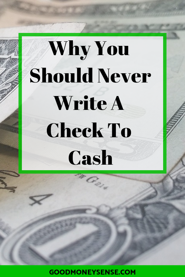 Why You Should Never Write A Check For Cash Good Money Sense Money Sense Writing Checks Money Management