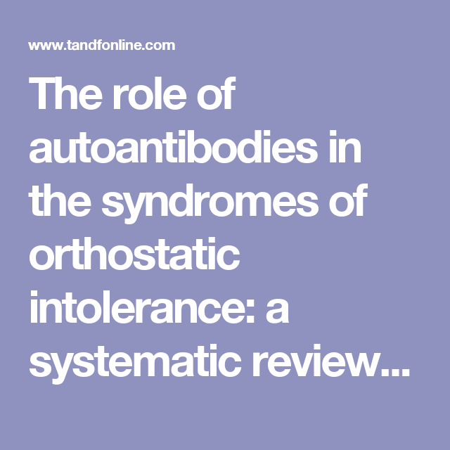 The Role Of Autoantibodies In The Syndromes Of Orthostatic Intolerance A Systematic Review Scandinavian Cardiovascular Jour Intolerance Syndrome Dysautonomia