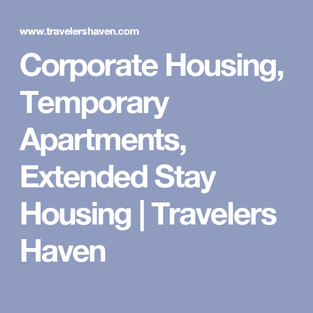 Corporate Housing Temporary Apartments Extended Stay Housing Travelers Haven Corporate Housing Extended Stay Travel Nursing