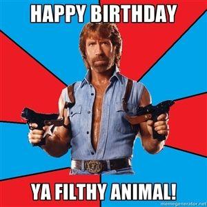 Happy Birthday Ya Filthy Animal Chuck Norris Chuck Norris