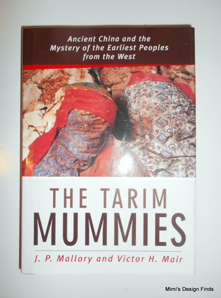 The Tarim Mummies: Ancient China and the Mystery of the Earliest Peoples HC DJ