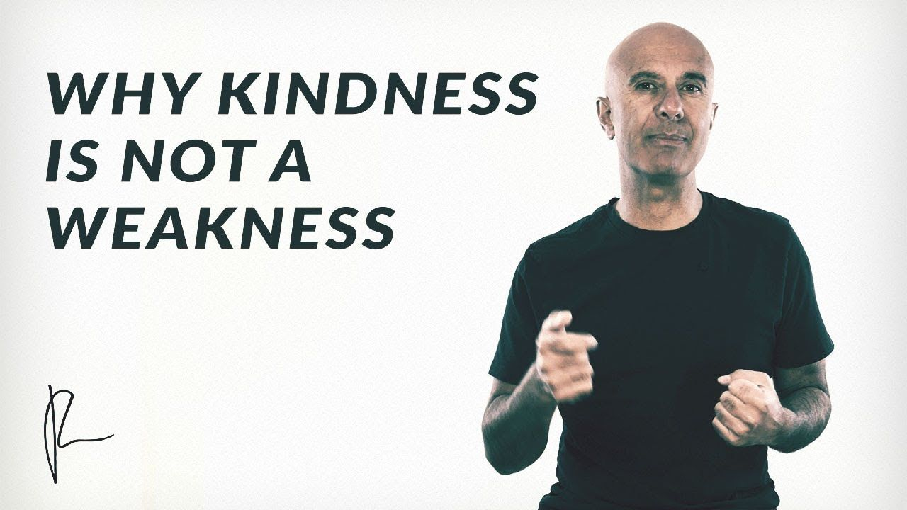 Why Kindness Is Not A Weakness Robin Sharma Robin