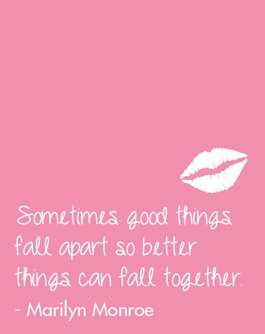 Inspirational Quote Sometimes Good Things Fall Apart So Better Things Can Fall Together Marilyn Monroe Monroe Quotes Celebration Quotes Marilyn Monroe Quotes