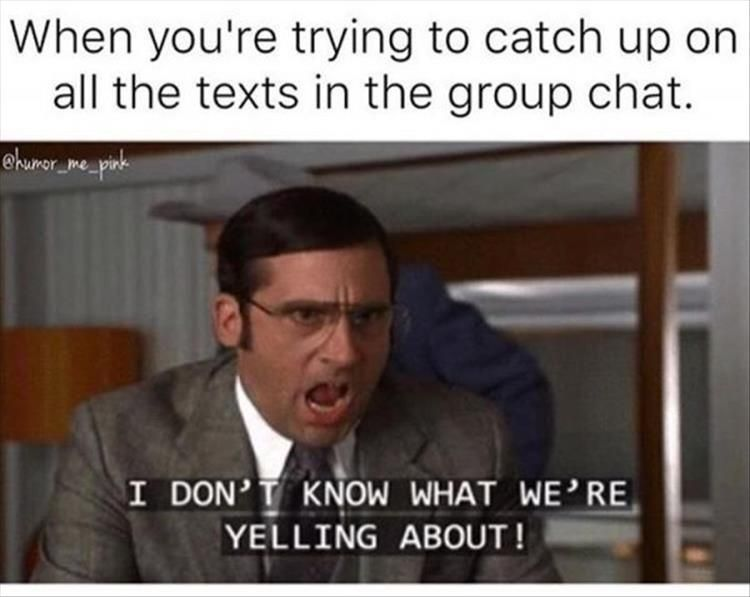 Funny Meme For Group Chat : Me and my group chat all the time this will happen and i am gone