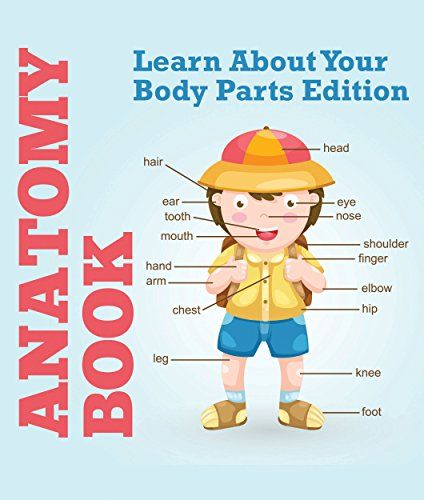 Anatomy Book: Learn About Your Body Parts Edition: Human Body ...