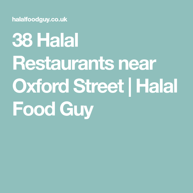 38 Halal Restaurants Near Oxford Street Halal Food Guy Halal Recipes Halal Oxford Street