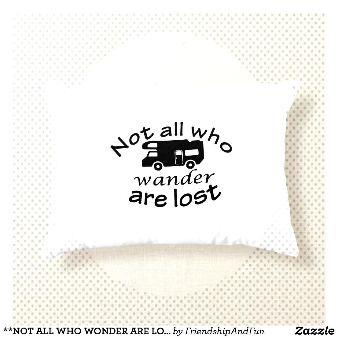 **NOT ALL WHO WONDER ARE LOST** FUN CAMPER'S ACCENT PILLOW |  **NOT ALL WHO WONDER ARE LOST** FUN C