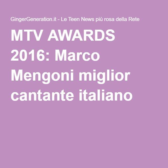 MTV AWARDS 2016: Marco Mengoni miglior cantante italiano