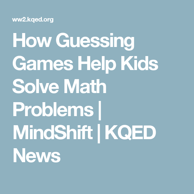 How Guessing Games Help Kids Solve Math Problems | MindShift | KQED ...