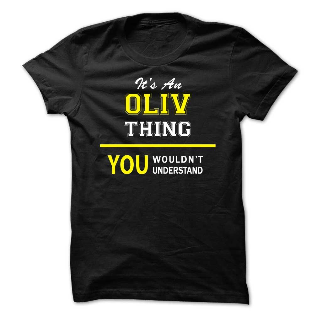 Its An ᐅ OLIV thing, you wouldnt understand !!OLIV, are you tired of having to explain yourself? With this T-Shirt, you no longer have to. There are things that only OLIV can understand. Grab yours TODAY! If its not for you, you can search your name or your friends name.Its An OLIV thing, you wouldnt understand !!