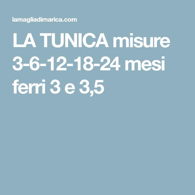 LA TUNICA misure 3-6-12-18-24 mesi ferri 3 e 3,5