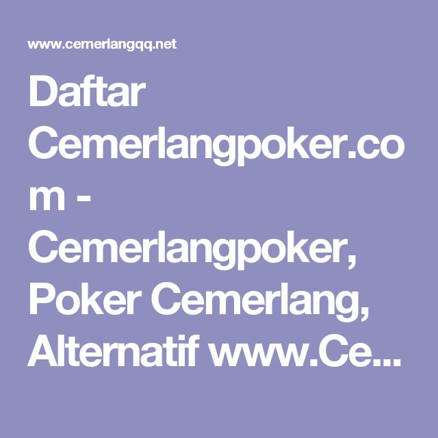 Daftar Cemerlangpoker Com Cemerlangpoker Poker Cemerlang Alternatif Www Cemerlangpoker Com