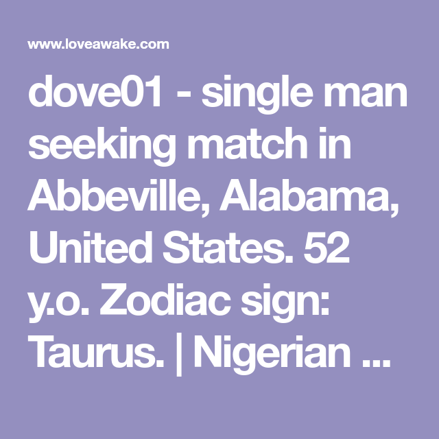 dove01 - single man seeking match in Abbeville, Alabama, United States. 52 y.o. Zodiac sign: Taurus.  | Nigerian scammer 419 | romance scams | dating profile with fake picture