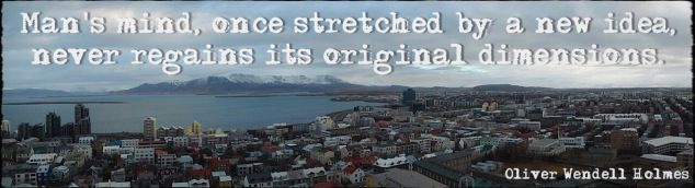 Man's mind, once stretched by a new idea never regains its original dimensions.  Reykjavik, Iceland