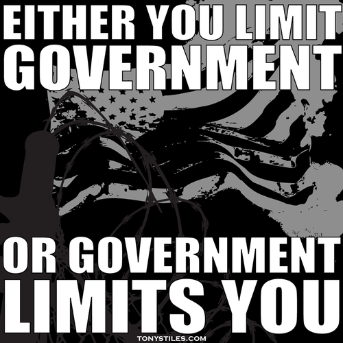 Either you limit government or government limits you