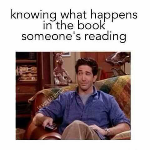 12 Things You Can Relate To If You Ve Ever Had A Book Spoiled Book Jokes Book Humor Book Memes
