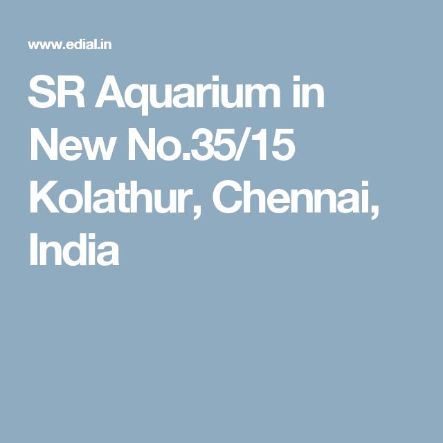 SR Aquarium in New No.35/15 Kolathur, Chennai, India