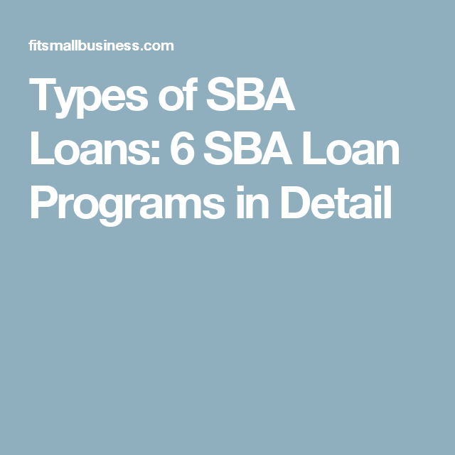 Types Of Sba Loans 6 Sba Loan Programs In Detail Sba Loans Loan Business Loans