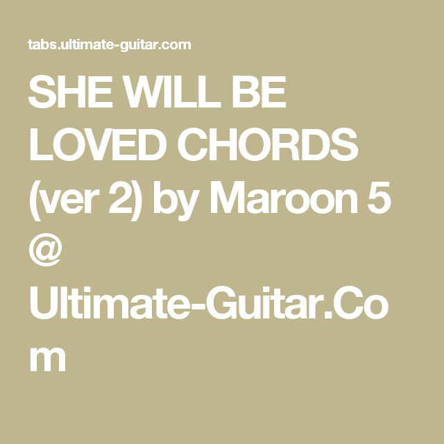 SHE WILL BE LOVED CHORDS (ver 2) by Maroon 5 @ Ultimate-Guitar.Com ...