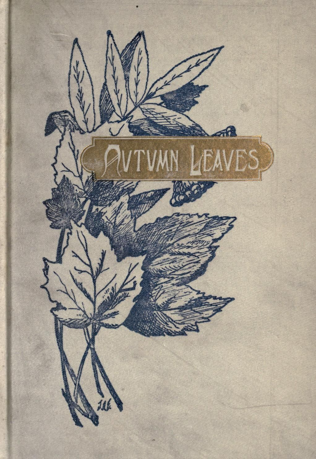 From the book where you might see the beautiful autumn leaves - Autumn Leaves By Mary Bassett Clark Buffalo Charles Wells Moulton 1895